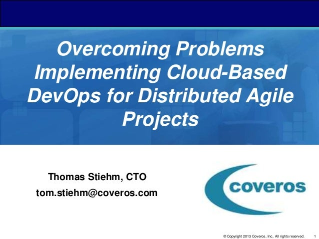 1© Copyright 2013 Coveros, Inc.. All rights reserved. Overcoming Problems Implementing Cloud-Based DevOps for Distributed ...