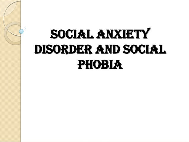 Social Anxiety Disorder and Social Phobia