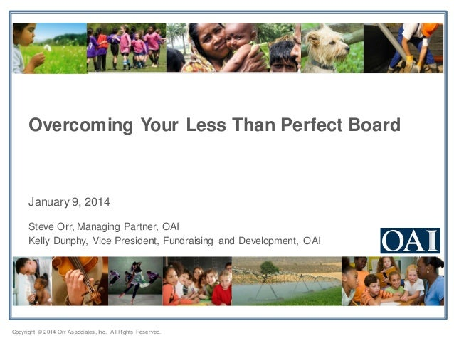 Overcoming Your Less Than Perfect Board  January 9, 2014 Steve Orr, Managing Partner, OAI Kelly Dunphy, Vice President, Fu...