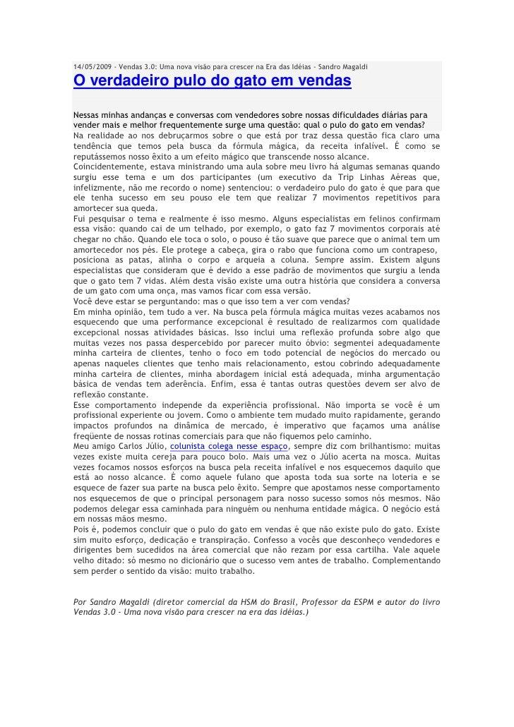 14/05/2009 - Vendas 3.0: Uma nova visão para crescer na Era das Idéias - Sandro Magaldi  O verdadeiro pulo do gato em vend...