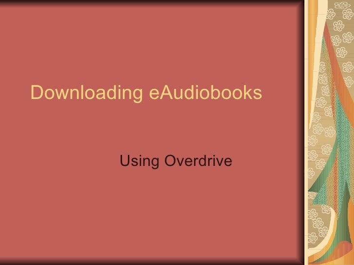 Downloading eAudiobooks Using Overdrive