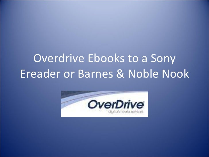 Overdrive Ebooks to a Sony Ereader or Barnes & Noble Nook