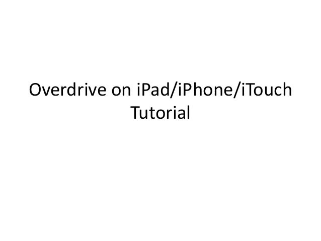 Overdrive on iPad/iPhone/iTouchTutorial