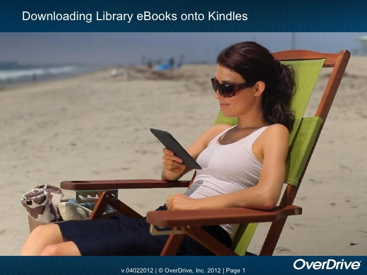 Downloading Library eBooks onto Kindles                 v.04022012 | © OverDrive, Inc. 2012 | Page 1