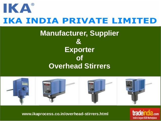 Manufacturer, Supplier & Exporter of Overhead Stirrers  www.ikaprocess.co.in/overhead-stirrers.html