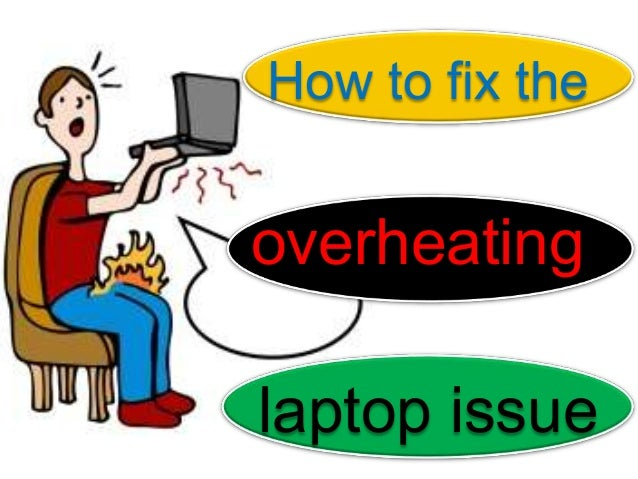 How to fix theoverheatinglaptop issue