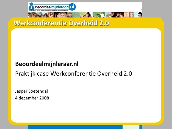 Werkconferentie Overheid 2.0     Beoordeelmijnleraar.nl Praktijk case Werkconferentie Overheid 2.0  Jasper Soetendal 4 dec...