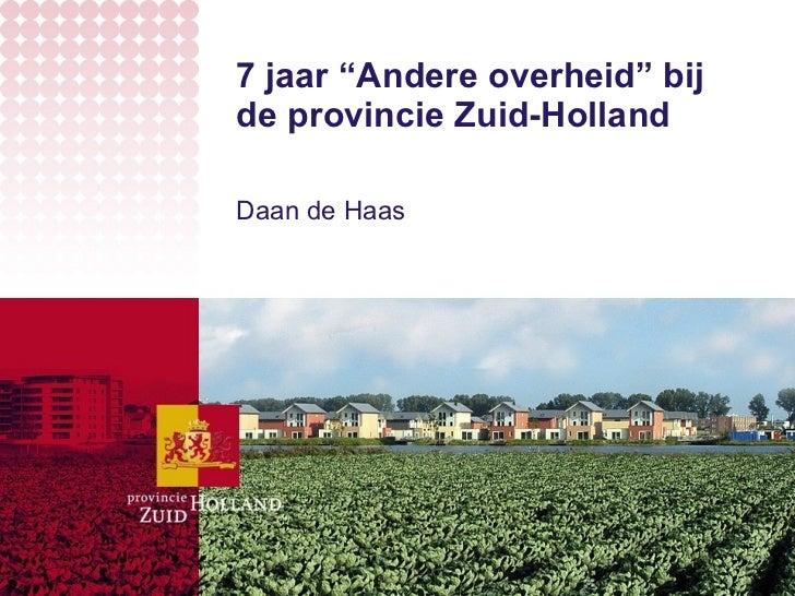 """7 jaar """"Andere overheid"""" bij de provincie Zuid-Holland Daan de Haas"""