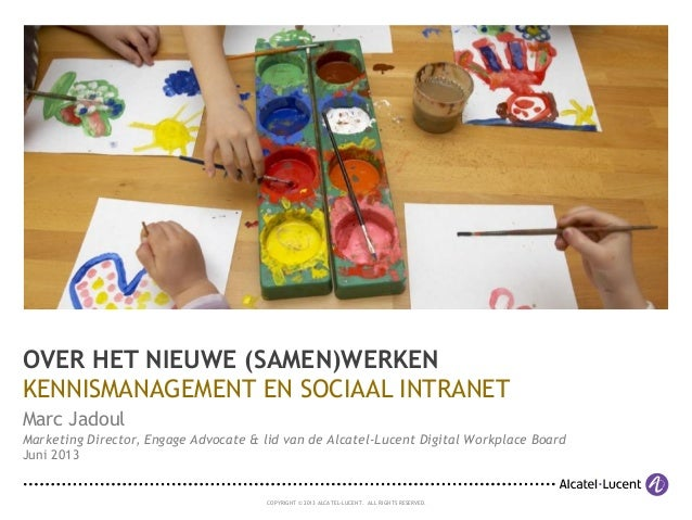 COPYRIGHT © 2013 ALCATEL-LUCENT. ALL RIGHTS RESERVED. Marc Jadoul Marketing Director, Engage Advocate & lid van de Alcatel...