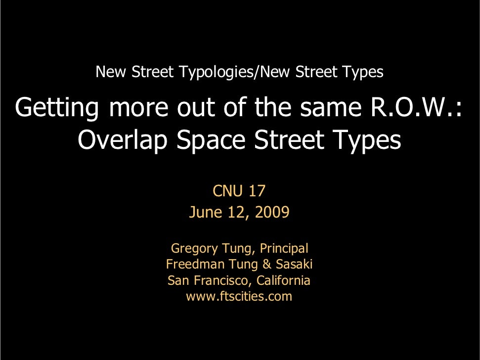 New Street Typologies/New Street Types  Getting more out of the same R.O.W.:      Overlap Space Street Types              ...