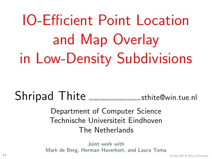 IO-Efficient Point Location            and Map Overlay       in Low-Density Subdivisions        Shripad Thite               ...