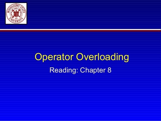 Operator Overloading   Reading: Chapter 8