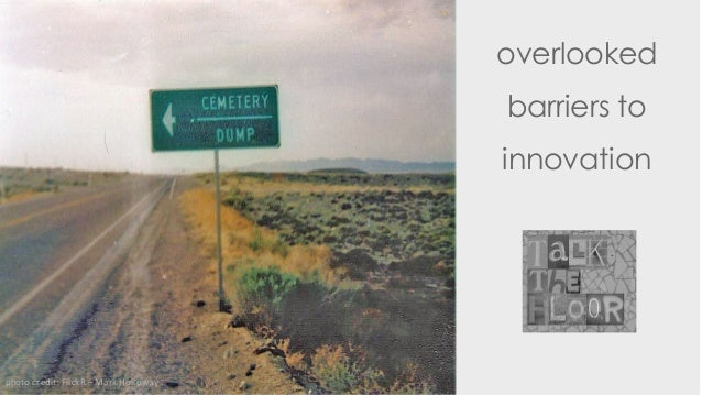 Overlooked barriers to innovation by talkthefloor