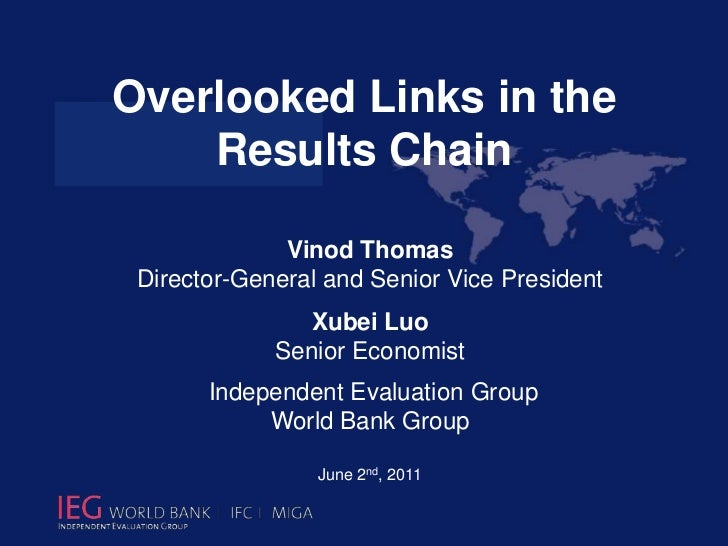 Overlooked Links in the Results Chain  <br />Vinod Thomas       <br />Director-General and Senior Vice President<br />Xube...