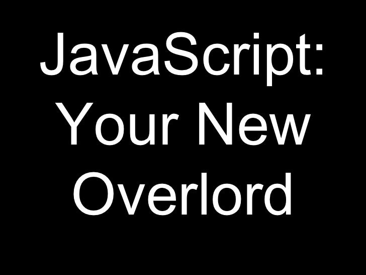 JavaScript: Your New Overlord