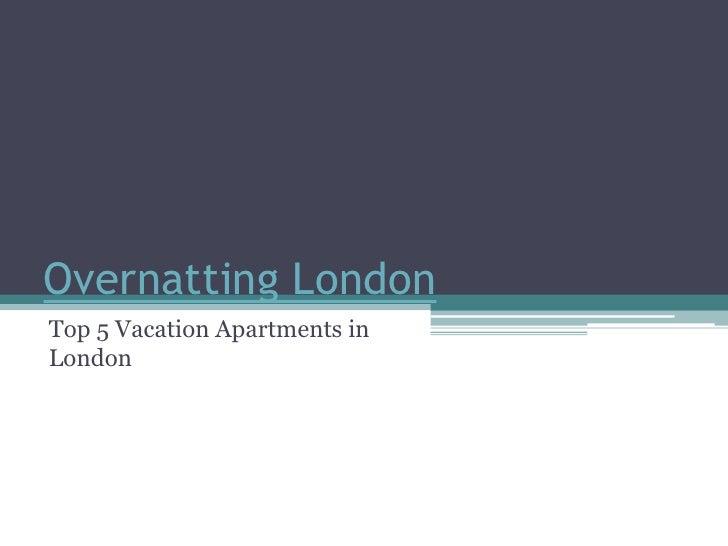 Overnatting LondonTop 5 Vacation Apartments inLondon