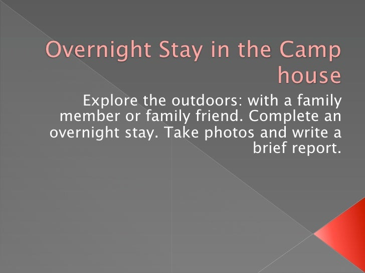 Overnight Stay in the Camp                       house     Explore the outdoors: with a family  member or family friend. C...