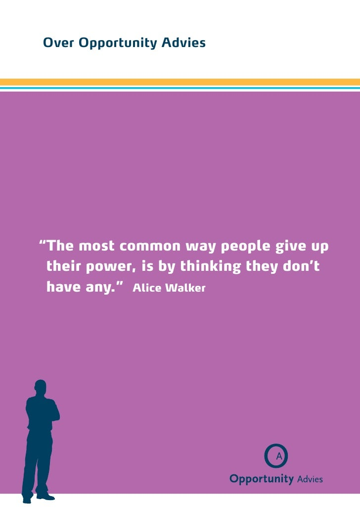 "Over Opportunity Advies"" he most common way people give up T their power, is by thinking they don't have any."" Alice Walker"