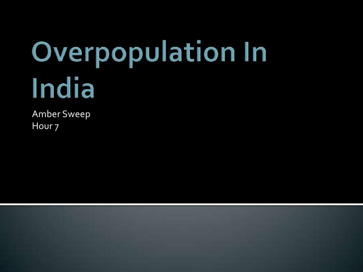 overpopulation in india 1 India is seeing this small population decline with healthy economic growth, particularly in its services sector, and it has a competitive advantage by having an overwhelmingly young population.