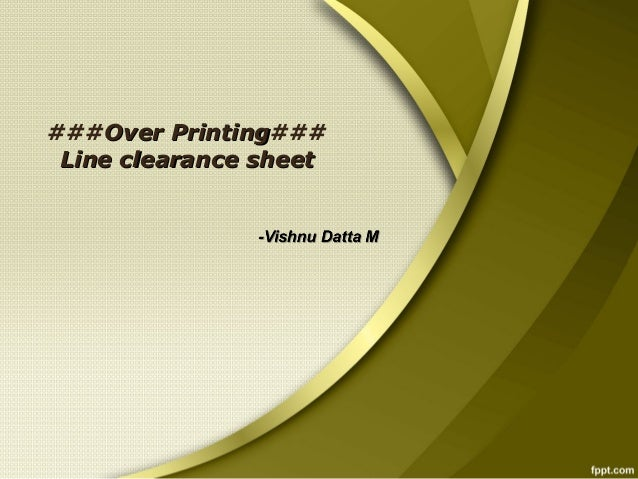 ###Over printing### & line clearance sheet by Vishnu Datta M