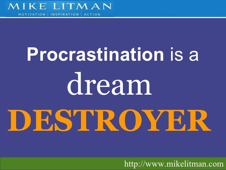 Procrastination   is a   dream   DESTROYER   http://www.mikelitman.com