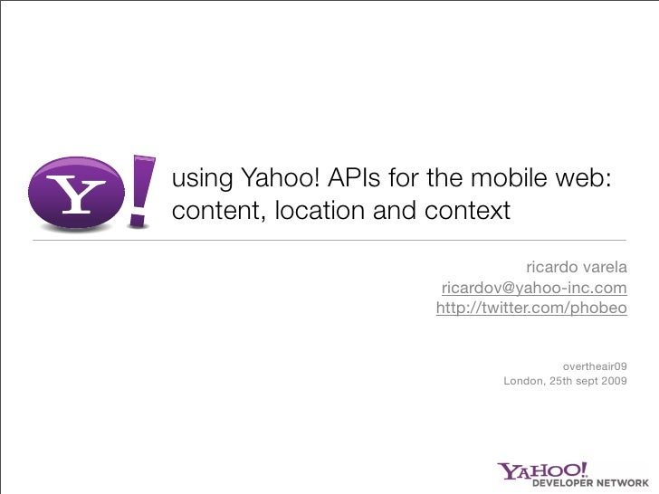 using Yahoo! APIs for the mobile web: content, location and context                                     ricardo varela    ...
