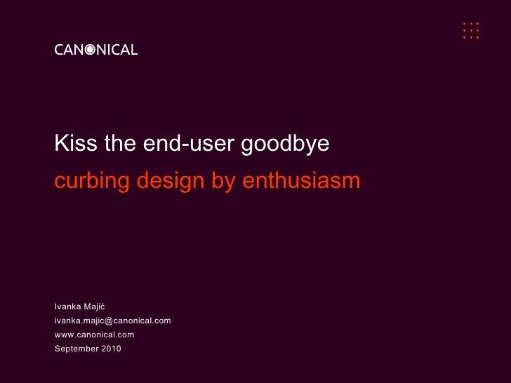 Kiss the end-user goodbye