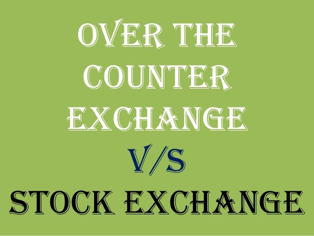Over the    counter   exchange      v/sstock exchange
