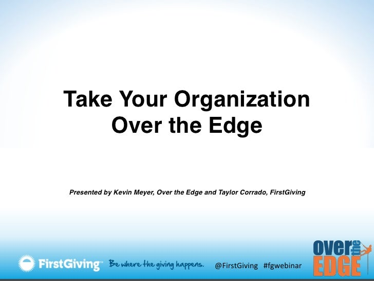 Take Your Organization    Over the Edge!Presented by Kevin Meyer, Over the Edge and Taylor Corrado, FirstGiving!          ...