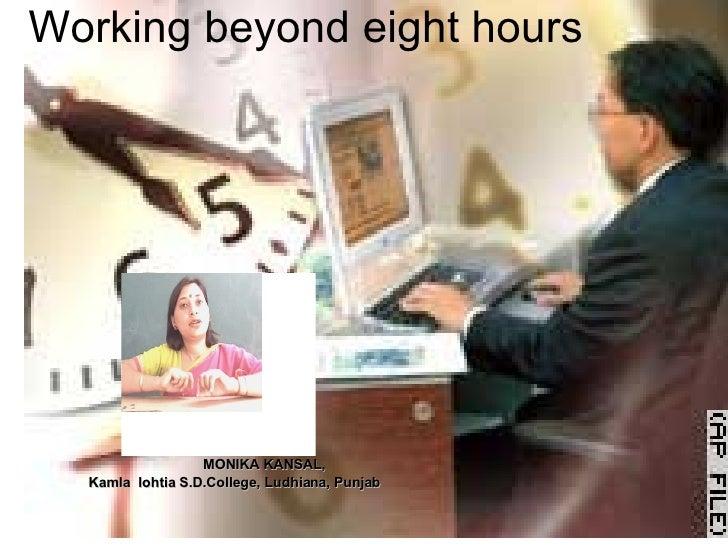 Working beyond eight hours MONIKA KANSAL, Kamla  lohtia S.D.College, Ludhiana, Punjab
