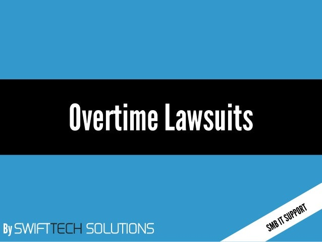 By SWIFTTECH SOLUTIONS Overtime Lawsuits
