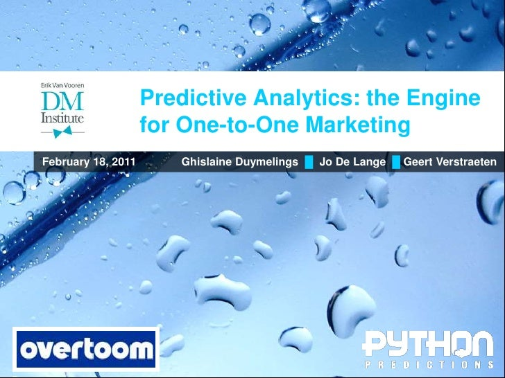 Predictive Analytics: the Engine                    for One-to-One MarketingFebruary 18, 2011      Ghislaine Duymelings █ ...