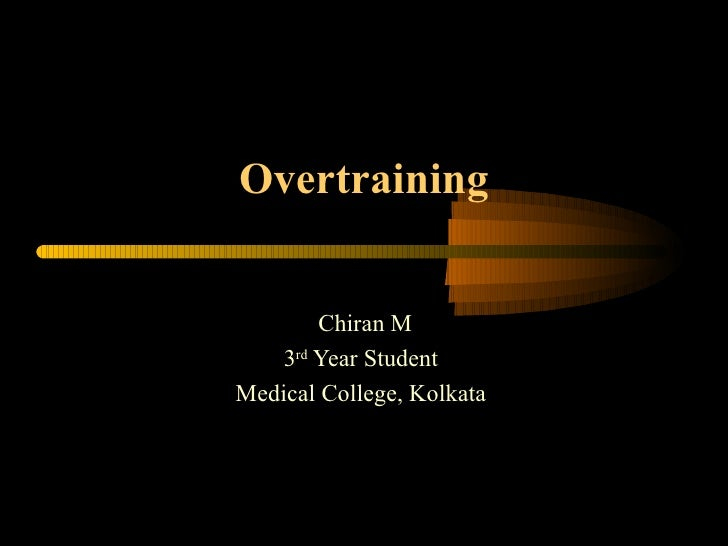Overtraining Chiran M 3 rd  Year Student Medical College, Kolkata