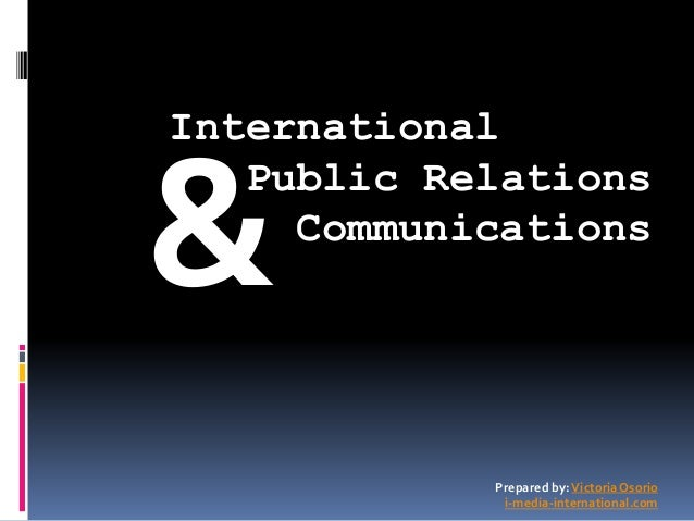 International Public Relations Communications & Prepared by:VictoriaOsorio i-media-international.com