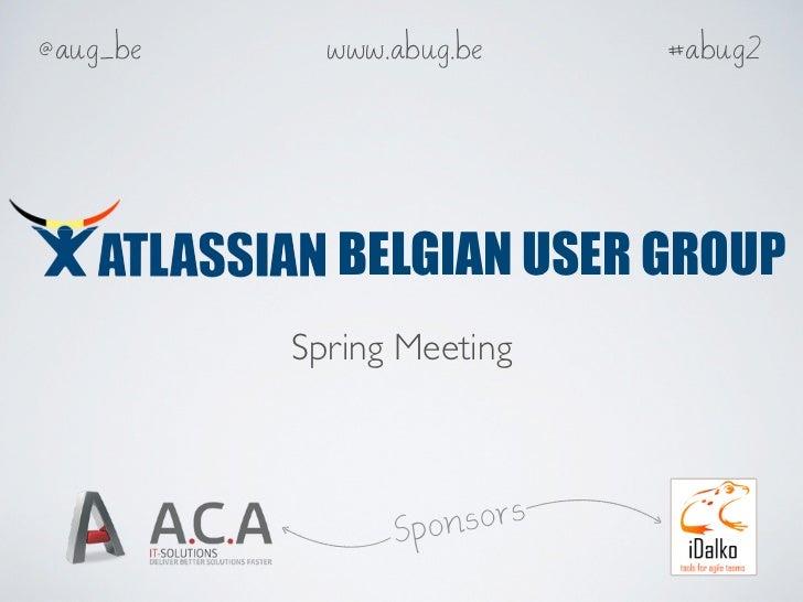 @aug_be     www.abug.be     #abug2            BELGIAN USER GROUP          Spring Meeting                Spon sors