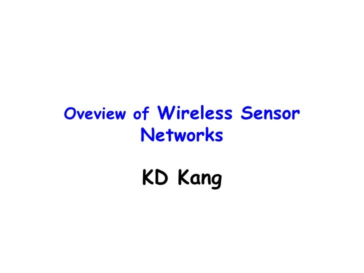 Oveview of Wireless Sensor        Networks        KD Kang