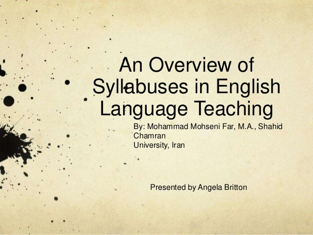 An Overview ofSyllabuses in English Language Teaching    By: Mohammad Mohseni Far, M.A., Shahid    Chamran    University, ...