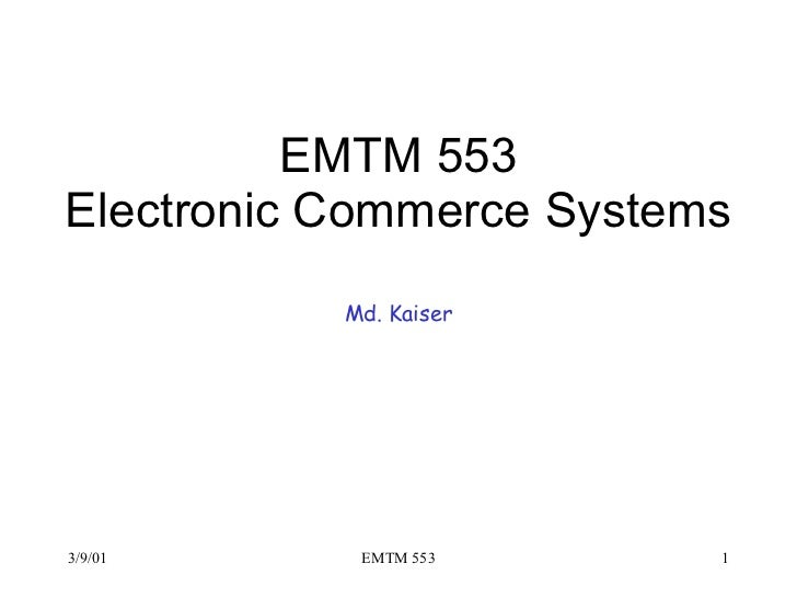 EMTM 553 Electronic Commerce Systems Md. Kaiser