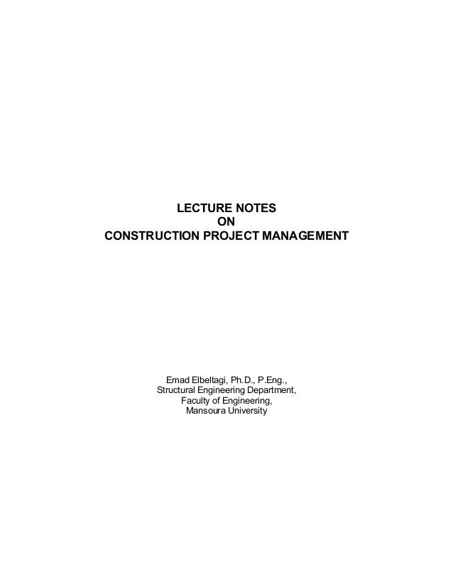 LECTURE NOTES               ONCONSTRUCTION PROJECT MANAGEMENT        Emad Elbeltagi, Ph.D., P.Eng.,      Structural Engine...