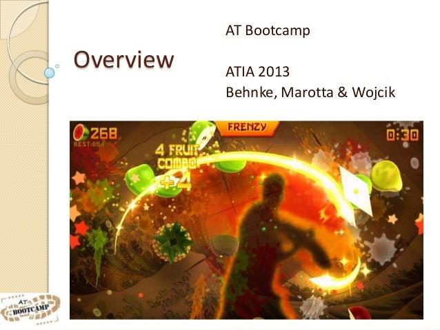 AT BootcampOverview   ATIA 2013           Behnke, Marotta & Wojcik