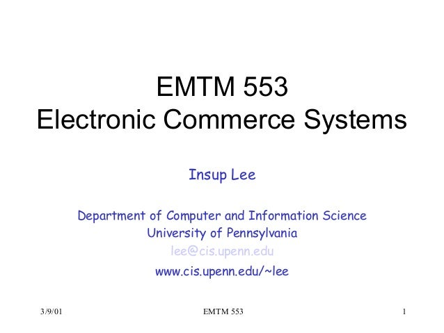 EMTM 553Electronic Commerce Systems                          Insup Lee         Department of Computer and Information Scie...