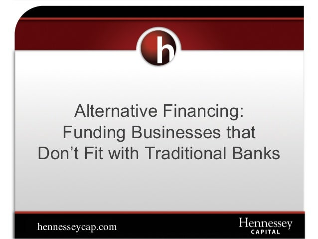 Alternative Financing: Funding Businesses that  Don't Fit with Traditional Banks