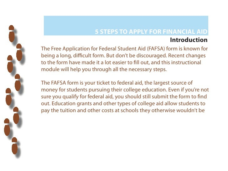 5 STEPS TO APPLY FOR FINANCIAL AID                                              IntroductionThe Free Application for Feder...
