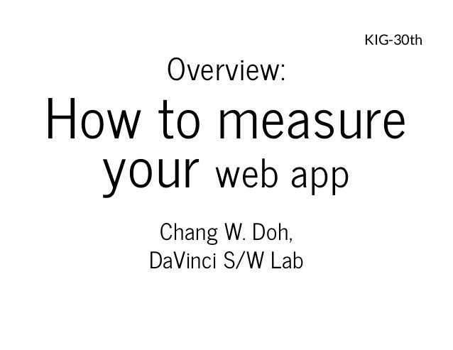 Overview:  KIG-30th  Howtomeasure yourwebapp ChangW.Doh, DaVinciS/WLab