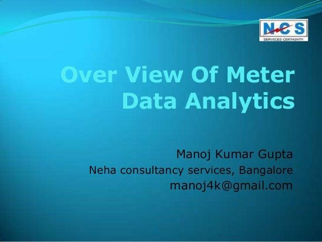 Over View Of Meter     Data Analytics                 Manoj Kumar Gupta  Neha consultancy services, Bangalore             ...