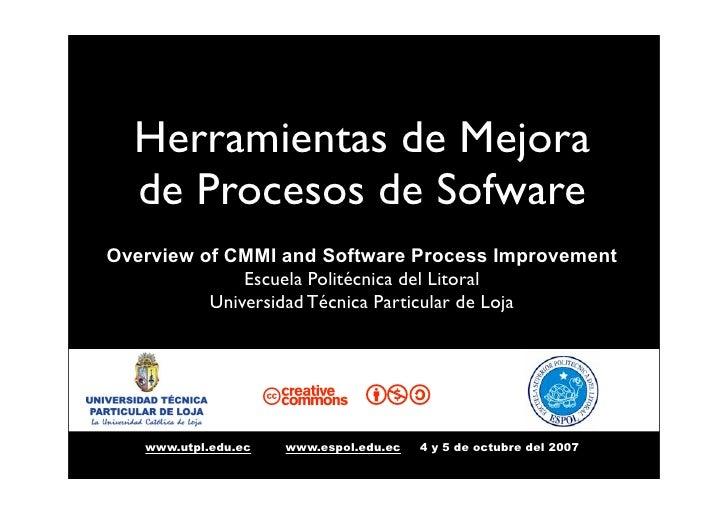 Herramientas de Mejora   de Procesos de Sofware Overview of CMMI and Software Process Improvement               Escuela Po...