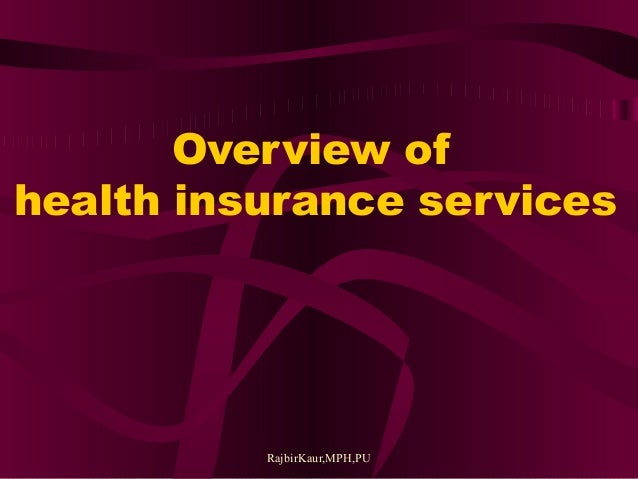 RajbirKaur,MPH,PU Overview of health insurance services