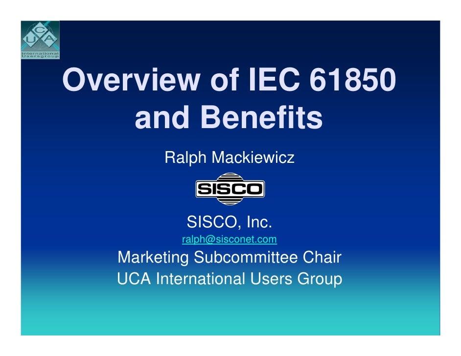 Overview of IEC 61850     and Benefits          Ralph Mackiewicz              SISCO, Inc.            ralph@sisconet.com   ...