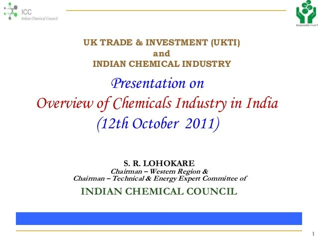 1Presentation onOverview of Chemicals Industry in India(12th October 2011)S. R. LOHOKAREChairman – Western Region &Chairma...