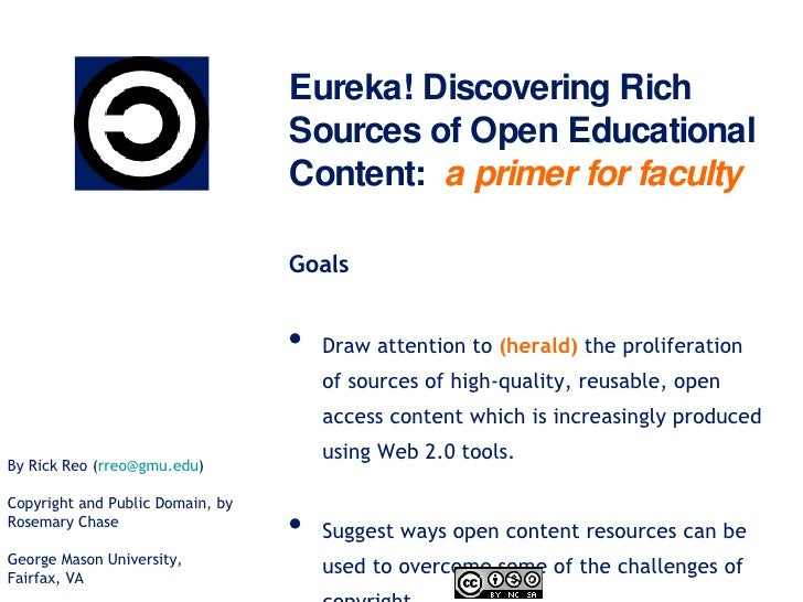 Eureka! Discovering Rich Sources of Open Educational Content:  a primer for faculty <ul><li>Goals </li></ul><ul><li>Draw a...
